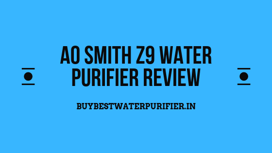 AO Smith Z9 Water Purifier Review
