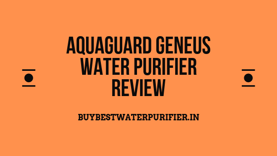 Aquaguard Geneus Water Purifier Review
