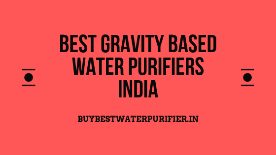 Best Gravity Based Water Purifiers India