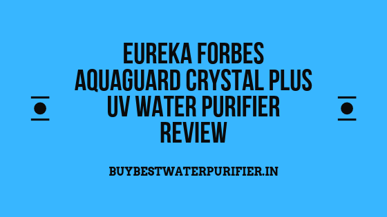 EUREKA FORBES AQUAGUARD CRYSTAL PLUS UV WATER PURIFIER REVIEW