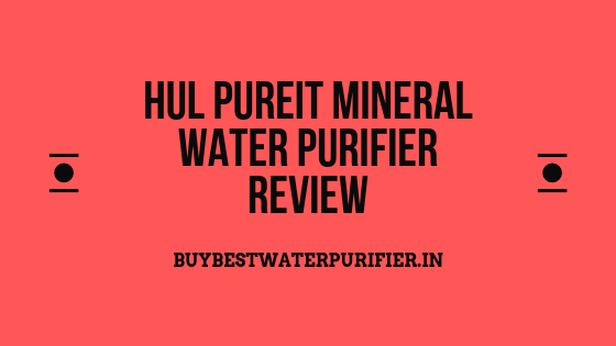 HUL Pureit Mineral Water Purifier Review