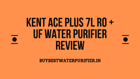 Kent Ace Plus 7L RO + UF Water Purifier Review