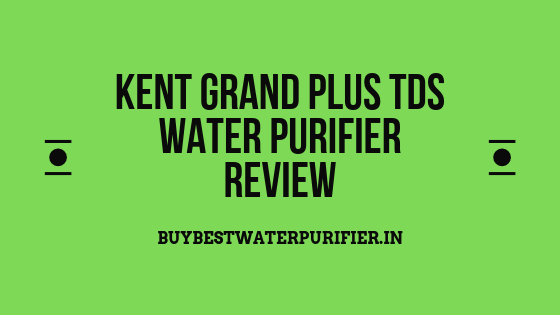 Kent Grand Plus TDS Water Purifier Review