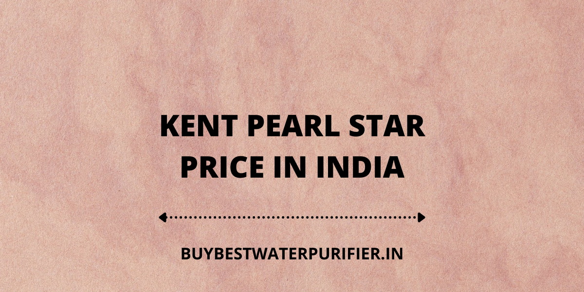 KENT Pearl Star Price In India 2021 2